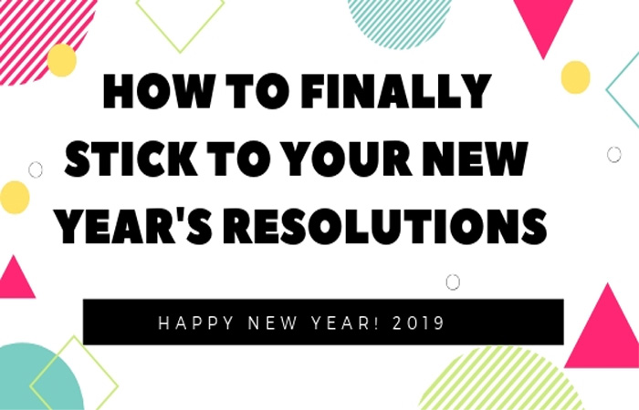 How to Finally Stick to your New Year's Resolutions