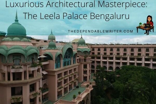 Luxurious Architectural Masterpiece – The Leela Palace Hotel Bengaluru